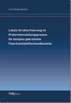 Lokale Strukturfixierung im Preformherstellungsprozess für komplex gekrümmte Faserkunststoffverbundbauteile