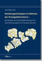 Handlungsstrategien im Rahmen der Kreisgebietsreform am Beispiel von Kreissitzbestimmung und Zentralitätsausgleich im Freistaat Sachsen