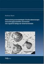 Untersuchung prozessbedingter Strukturabweichungen laserauftraggeschweißter Hartmetalle vom regulären Gefüge der Sinterhartmetalle