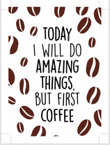 Today i will do amazing things, but first coffee