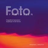 Foto Fantasien, Impressionistische Fotografie, 98 Seiten, ISBN 978-3-00-045356-4