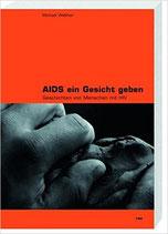 Aids ein Gesicht geben: Geschichten von Menschen mit HIV