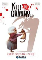 Kill the Granny 2.0 - Finche' morte non li separi edizioni Dentiblù