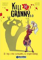 Kill the Granny 2.0 - Tra i due litiganti, il terzo muore edizioni Dentiblù