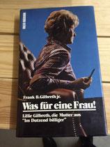 """Gilbreth Frank B., Was für eine Frau - Lillie Gilbreth, die Mutter aus """"Im Dutzend billiger"""" (antiquarisch)"""