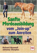 """Maxwell Richard, Sanfte Pferdeausbildung vom """"Join - up"""" zum Anreiten (antiquarisch)"""
