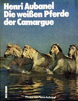 Aubanel Henry, Die weissen Pferde der Camargue (antiquarisch)