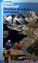 Gohl Ronald, Erlebnis Wasserkraft /L'Aventure de la force hydraulique: Entdecken. Wandern. Besichtigen /Découvrir. Marcher. Visiter (antiquarisch)