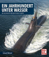Wetzel Eckard, Ein Jahrhundert unter Wasser - Die Geschichte der deutschen U-Boote