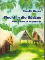 Gacek Claudia, Flucht in die Südsee: Mein Leben in Polynesien