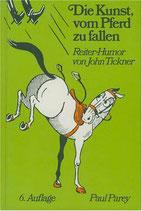 Tickner John, Die Kunst, vom Pferd zu fallen - Reiter-Humor (antiquarisch)