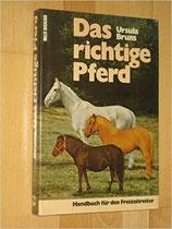 Bruns Ursula, Das richtige Pferd. Handbuch für den Freizeitreiter (antiquarisch)