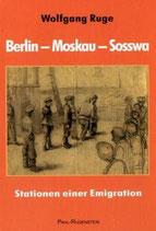 Ruge Wolfgang, Berlin - Moskau - Sosswa. Stationen einer Emigration (antiquarisch)