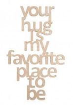 "Holzschrift ""Your hug ..."""