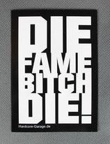 """Aufkleber """"Die Famebitch. Die!"""""""