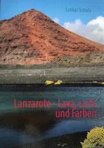 Lanzarote - Lava, Licht und Farben.