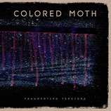 Colored Moth LP ''Fragmenting Tensions''