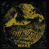 Wake LP Sowing the seeds of a worthless tomorrow
