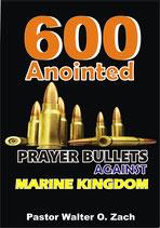 600 Anointed Prayer Bullets Against Marine Kingdom