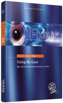 WVAO Bibliothek Band 21 - Fixing My Gaze - Wie ich lernte dreidimensional zu sehen