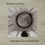 Rotating Stall - Dark Moon Over Countryside