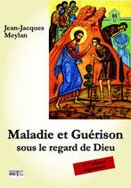 Maladie et guérison sous le regard de Dieu, 2ème édition augmentée / Jean-Jacques Meylan