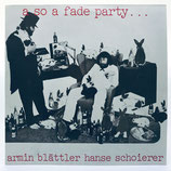 Blättler & Schoierer - A so a fade Party...