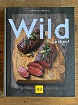 Wild kochen!  von Alena Steinbach