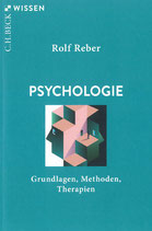 Rolf Reber - Psychologie: Grundlagen, Methoden, Therapien