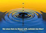 """""""Wer einen Stein ins Wasser wirft, verändert das Meer.""""          von Paul Mommertz"""