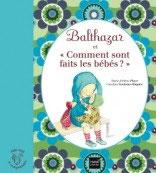 Balthazar et comment sont faits les bébés?