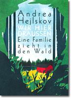 """Andrea Hejlskov - """"Wir hier draußen. Eine Familie zieht in den Wald"""""""