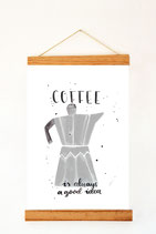 "Prints""Coffee is always a good idea"""