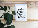 """Make coffee not war"""