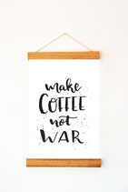 "Print ""Make coffee not war"