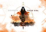 GOODBYE GOOD GIRL