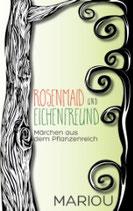 Rosenmaid und Eichenfreund - Geschichten aus dem Pflanzenreich