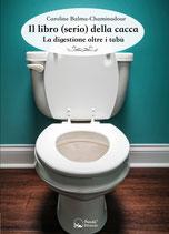 Il libro (serio) della cacca - La digestione oltre i tabù