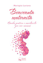 Benvenuta maternità - Guida pratica e amichevole per neo-mamme