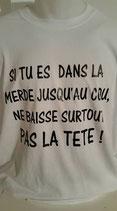 """Tee-shirt humoristique imprimé """"si tu es dans la merde jusqsu'au cou ne baisse surtout pas la tête"""""""