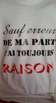 """Tee-shirt humoristique imprimé """"Sauf erreur de ma part j'ai toujours raison"""""""