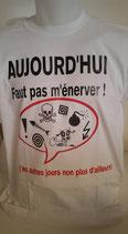 """Tee shirt humoristique imprimé """"aujourd'hui faut pas m'énerver, les autres jours non plus d'ailleurs"""""""