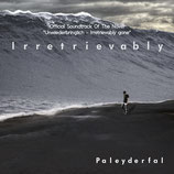 "Irretrievably - Paleyderfal  (Official Soundtrack Of The Novel ""Unwiederbringlich - Irretrievably gone"")"