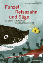 Kost Mena / Wenger Priska (Illustrationen), Funzel, Reisszahn und Säge - Die abenteuerliche Reise zum Leuchtblumenfeld