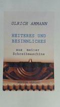Ammann Ulrich, Heiteres und Besinnliches aus meiner Schreibmaschine