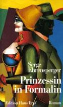 Ehrensperger Serge, Prinzessin in Formalin