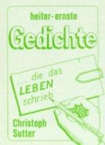 Sutter Christoph, Heiter-ernste Gedichte ... die das Leben schrieb