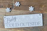 "Schild ""Baby its cold outside"""