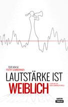 Lautstärke ist weiblich - Die erste deutschsprachige Female - Slam - Anthologie