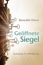 Geöffnete Siegel - eine gut verständliche Auslegung der Offenbarung / Benedikt Peters
